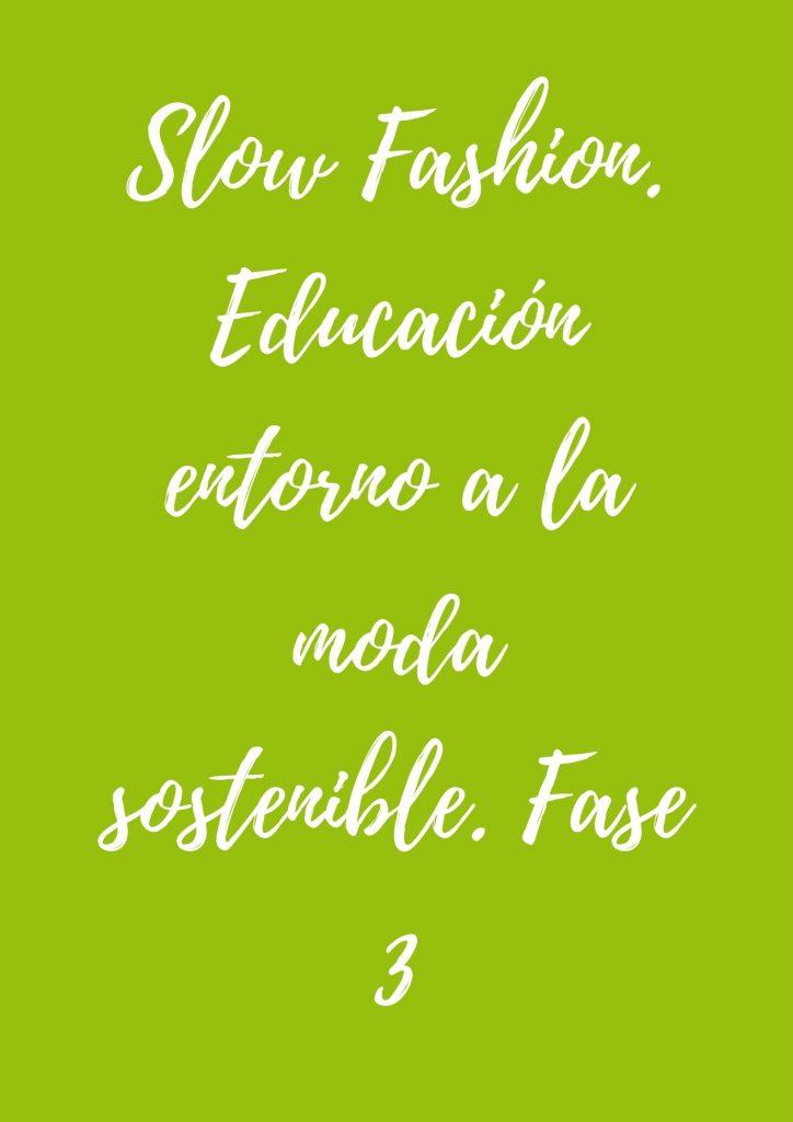 FASE 3. Slow Fashion. Educación entorno a la moda sostenible