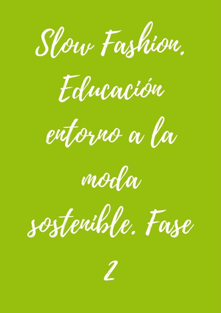 FASE 2. Slow Fashion. Educación entorno a la moda sostenible